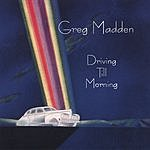 Greg Madden Driving Till Morning