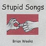 Brian Weeks Stupid Songs