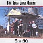 The Rudy Lopez Quintet RL5 @ 50