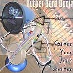 Rubber Band Banjo Gather Your Junk Together