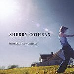 Sherry Cothran Who Let The World In