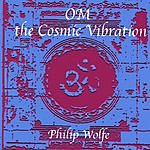 Philip Wolfe Om The Cosmic Vibration