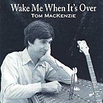 Tom MacKenzie Wake Me When It's Over