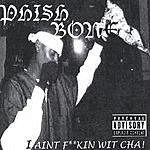Phishbone I Ain't F**kin Wit Cha! (Parental Advisory)