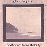 Ghost Tropics Postcards From Stability