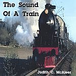 Judith C. McAleer The Sound Of A Train