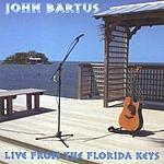 John Bartus Live From The Florida Keys