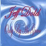 Jeff Dold Only By His Grace