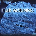 Blue Morning Any Day Now