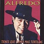Alfredo Tienes Que Comer Mas Tortillas