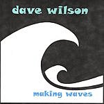 Dave Wilson Making Waves