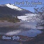 Brian Gale North To Alaska (And Heartaches Along The Way)