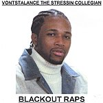 Vonstanlance The Stressin Collegian Blackout Raps