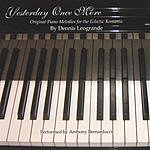 Dennis Leogrande Yesterday Once More (Original Piano Melodies For The Eclectic Romantic)