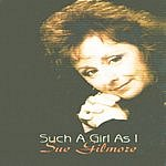 Sue Gilmore Such A Girl As I
