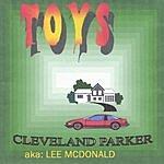 Cleveland Parker A.K.A. Lee McDonald Toys