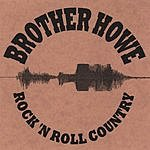 Brother Howe Rock 'N Roll Country