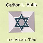 Carlton L. Butts It's About Time