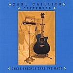 Carl 'Creekmudd' Caillier These Friends That I've Made