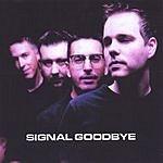 Signal Goodbye Signal Goodbye