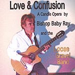 Bishop Baby Ray & The Loose Gravel Band Love And Confusion
