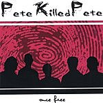 Pete Killed Pete Once Free