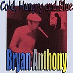 Bryan Anthony Cold, Hungry And Blue