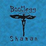 Bootlegg Shaman Bootlegg Shaman