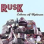 Rusk Echoes Of Uptown