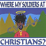 C.W.N.A. Where My Soldiers At Christians?
