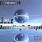 Ben Jazz According to Gospel Chapter 4