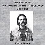 Kevin Slick Tap Dancing In The Middle Ages (The Complete Sessions)