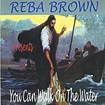 Reba Brown You Can Walk On The Water
