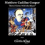 Matthew Cadillac Cooper Here I Come With The Blues