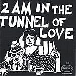 Tunnel Of Love 2 A.M. In The Tunnel Of Love