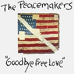 The Peacemakers Band Goodbye Free Love