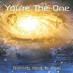 You're The One Nothing Here Is Real