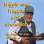 GrandBob Wiggle And Waggle With GrandBob