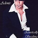 Adonis Acoustically Speaking