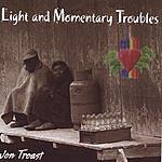 Jon Troast Light And Momentary Troubles