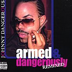 Johnny Dangerous Armed & Dangerously Remixed