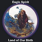 Eagle Spirit Land Of Our Birth