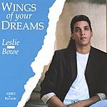 Leslie Bowe Wings Of Your Dreams