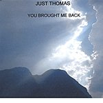 Just Thomas You Brought Me Back
