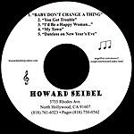 Howard Seibel Baby Don't Change A Thing