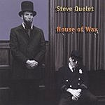 Steve Quelet House Of Wax