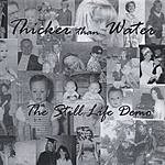 Thicker Than Water The Still Life Demo