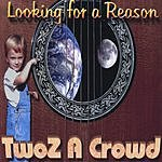TwoZ a Crowd Looking For A Reason