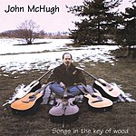 John McHugh Songs In The Key Of Wood