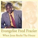 Fred Frazier When Jesus Rocks The House